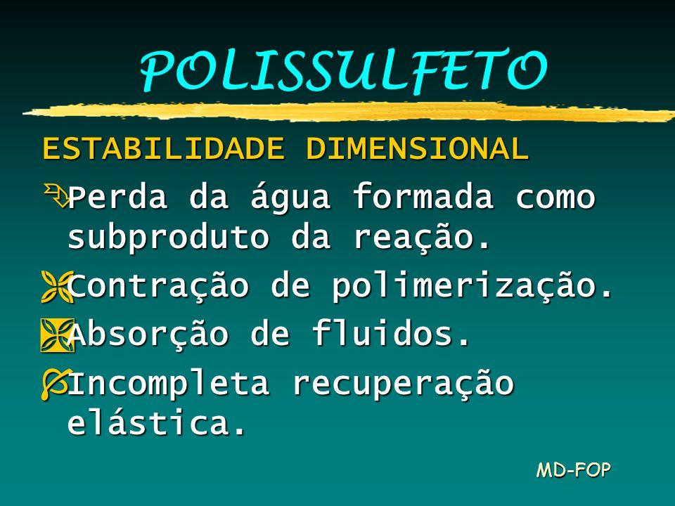 MD-FOP POLISSULFETO ESTABILIDADE DIMENSIONAL ÊPerda da água formada como subproduto da reação. ËContração de polimerização. ÌAbsorção de fluidos. ÍInc