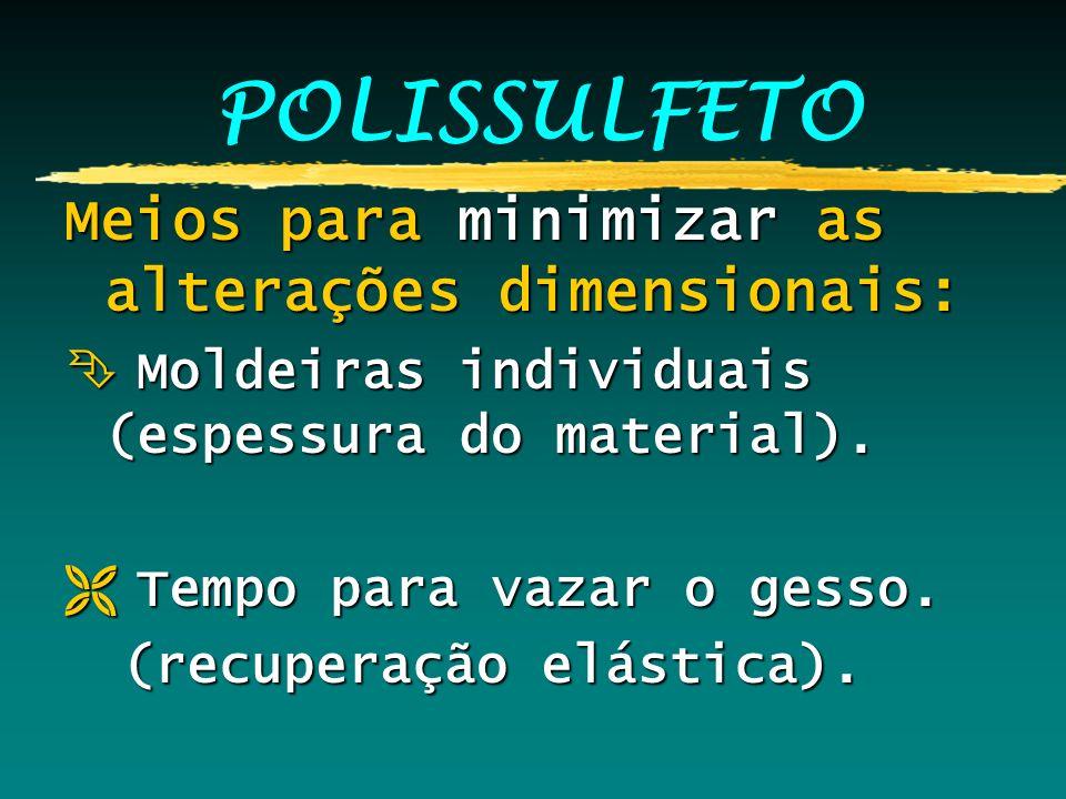 POLISSULFETO Meios para minimizar as alterações dimensionais: Ê Moldeiras individuais (espessura do material). Ë Tempo para vazar o gesso. (recuperaçã