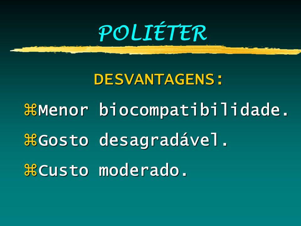 POLIÉTER DESVANTAGENS: DESVANTAGENS: zMenor biocompatibilidade. zGosto desagradável. zCusto moderado.