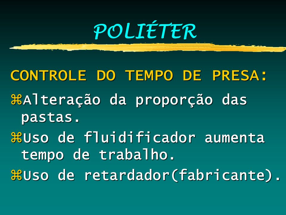 POLIÉTER CONTROLE DO TEMPO DE PRESA: zAlteração da proporção das pastas. zUso de fluidificador aumenta tempo de trabalho. zUso de retardador(fabricant