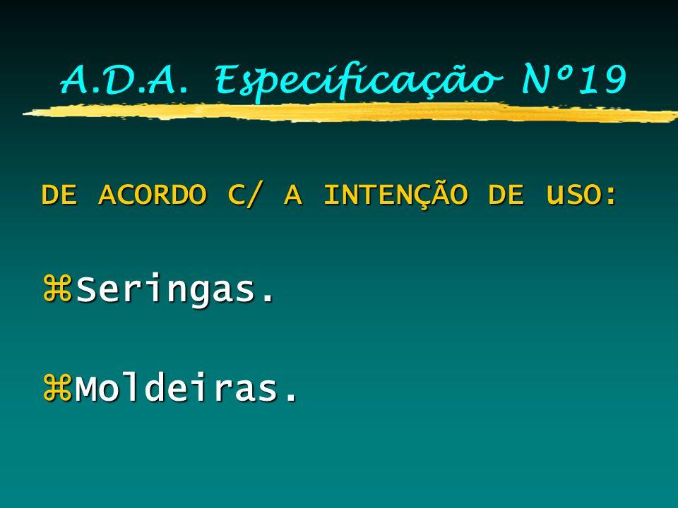 A.D.A. Especificação Nº19 DE ACORDO COM AS PROPRIEDADES ELÁSTICAS: zTIPO I. zTIPO II. zTIPO III.