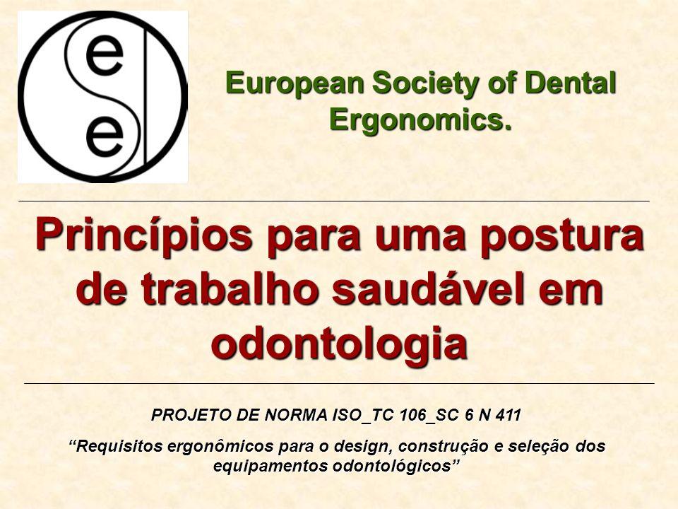 Princípios para uma postura de trabalho saudável em odontologia European Society of Dental Ergonomics. PROJETO DE NORMA ISO_TC 106_SC 6 N 411 Requisit
