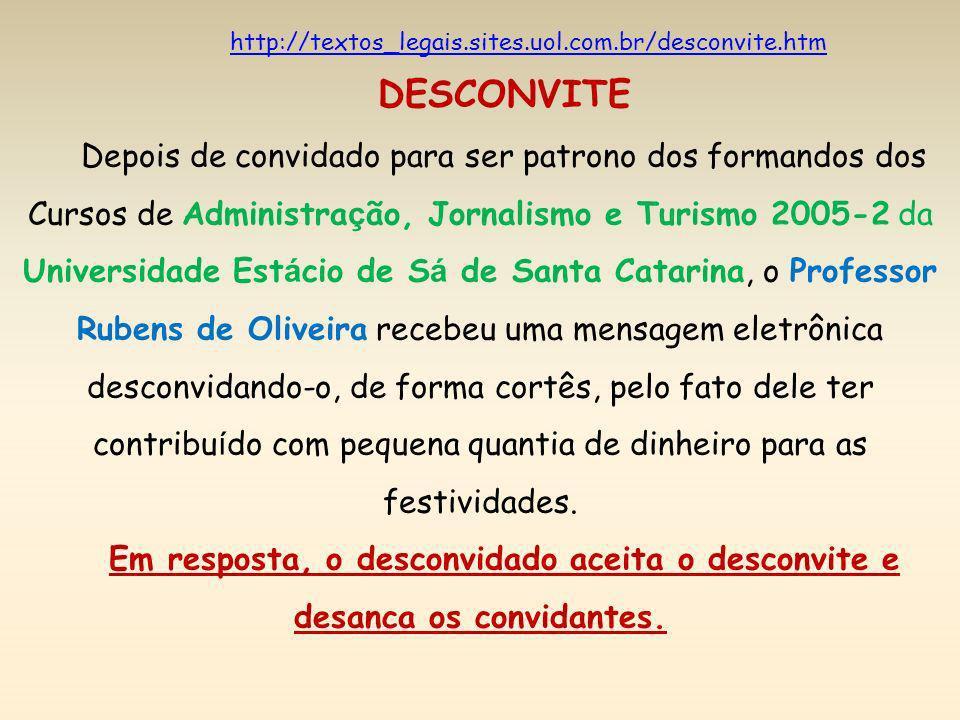 http://textos_legais.sites.uol.com.br/desconvite.htm DESCONVITE Depois de convidado para ser patrono dos formandos dos Cursos de Administra ç ão, Jorn