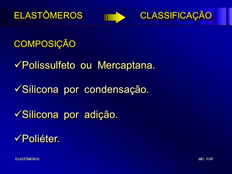 MD - FOP ELASTÔMEROS ELASTÔMEROS ELASTÔMEROS CLASSIFICAÇÃO Polissulfeto ou Mercaptana. Polissulfeto ou Mercaptana. Silicona por condensação. Silicona