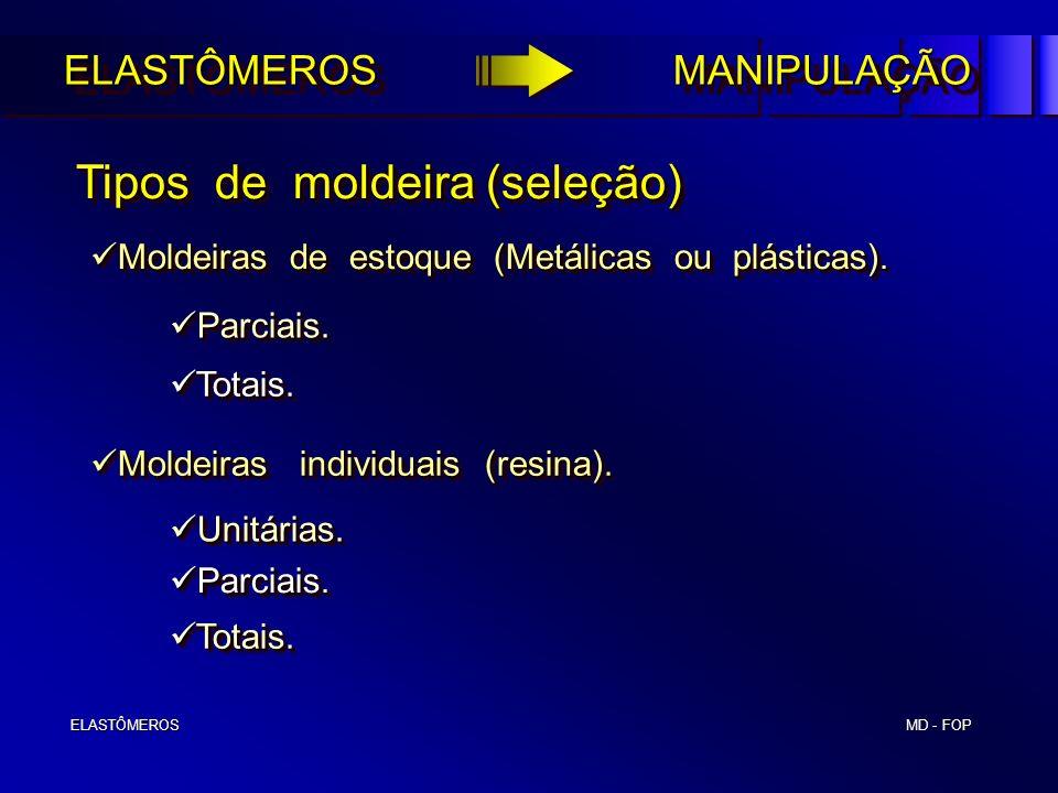 MD - FOP ELASTÔMEROS ELASTÔMEROS Tipos de moldeira (seleção) Tipos de moldeira (seleção) Moldeiras de estoque (Metálicas ou plásticas). Moldeiras de e