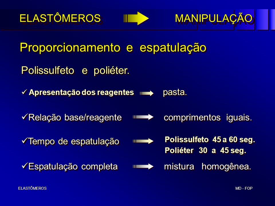 MD - FOP ELASTÔMEROS ELASTÔMEROS Proporcionamento e espatulação Proporcionamento e espatulação Polissulfeto e poliéter. Apresentação dos reagentes pas