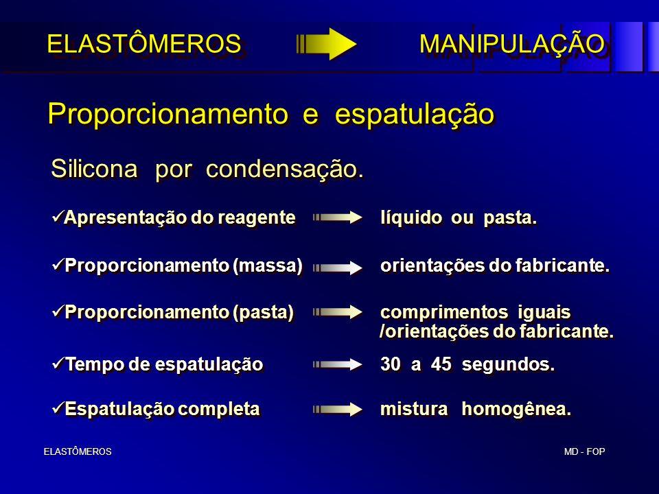 MD - FOP ELASTÔMEROS ELASTÔMEROS Proporcionamento e espatulação Proporcionamento e espatulação Silicona por condensação. Proporcionamento (massa)orien