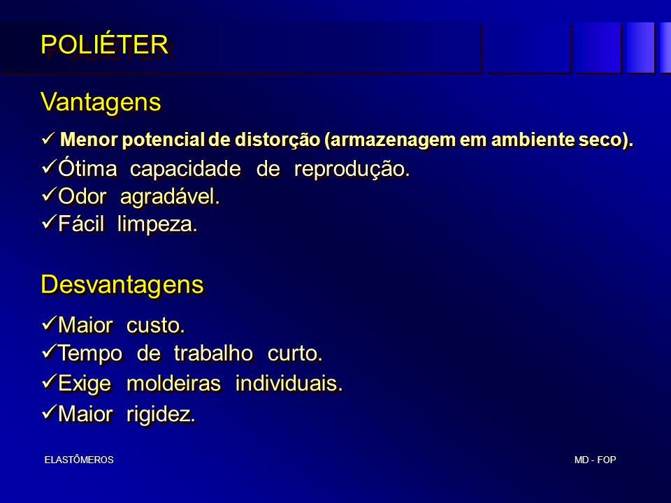 MD - FOP ELASTÔMEROS ELASTÔMEROSPOLIÉTERPOLIÉTER Menor potencial de distorção (armazenagem em ambiente seco). Menor potencial de distorção (armazenage