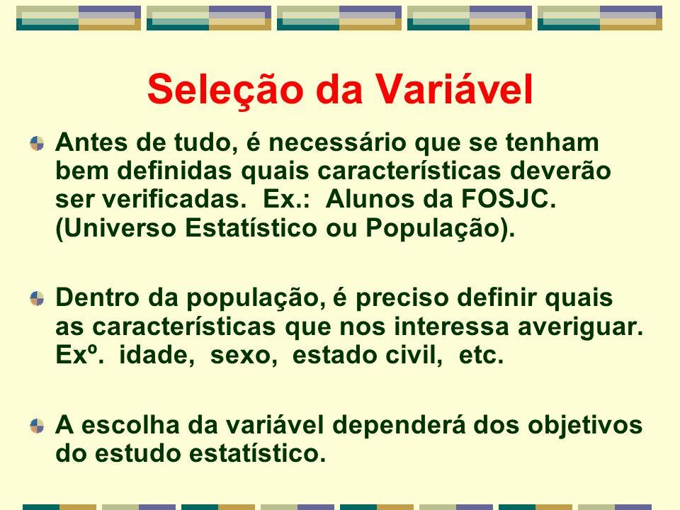 Seleção da Variável Antes de tudo, é necessário que se tenham bem definidas quais características deverão ser verificadas. Ex.: Alunos da FOSJC. (Univ