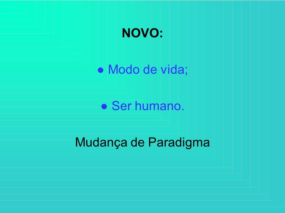 NOVO: Modo de vida; Ser humano. Mudança de Paradigma