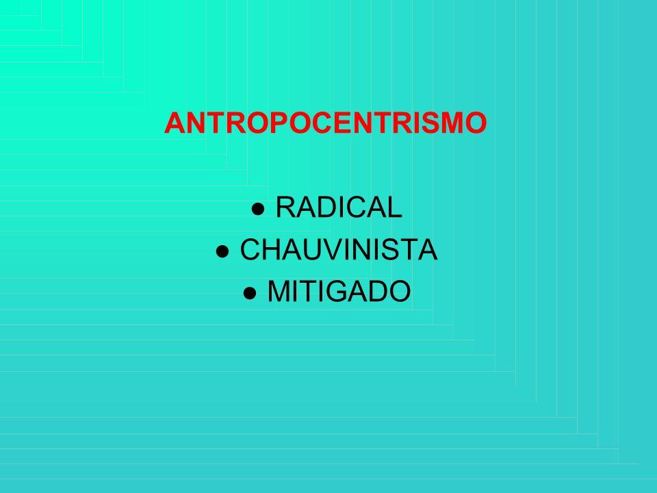 ANTROPOCENTRISMO RADICAL CHAUVINISTA MITIGADO