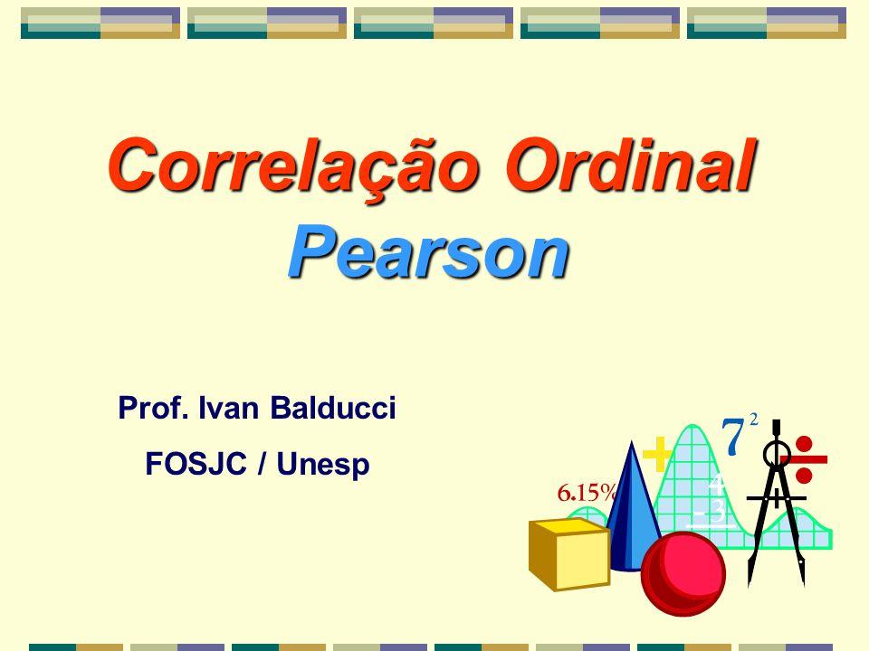 Correlação Ordinal Pearson Prof. Ivan Balducci FOSJC / Unesp