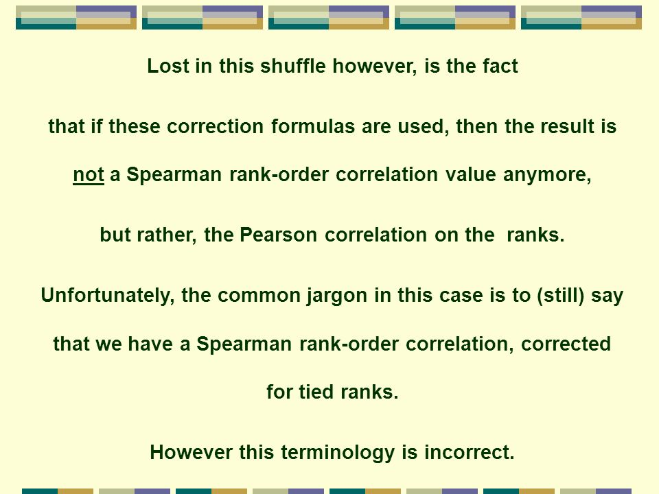 Lost in this shuffle however, is the fact that if these correction formulas are used, then the result is not a Spearman rank-order correlation value a