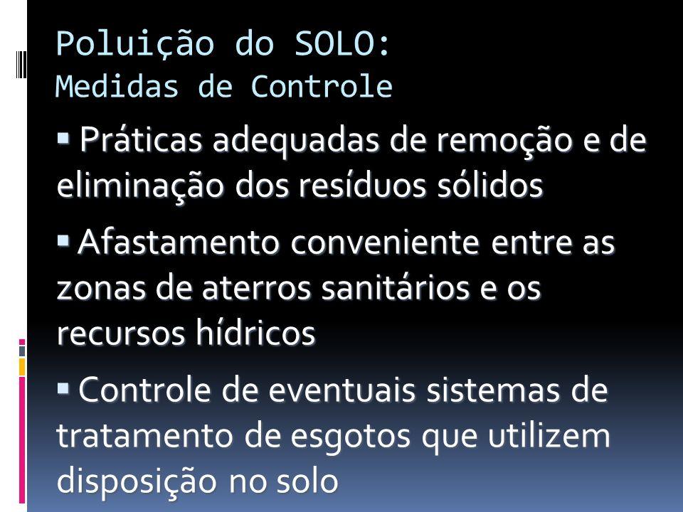 Poluição do SOLO: Medidas de Controle Práticas adequadas de remoção e de eliminação dos resíduos sólidos Práticas adequadas de remoção e de eliminação