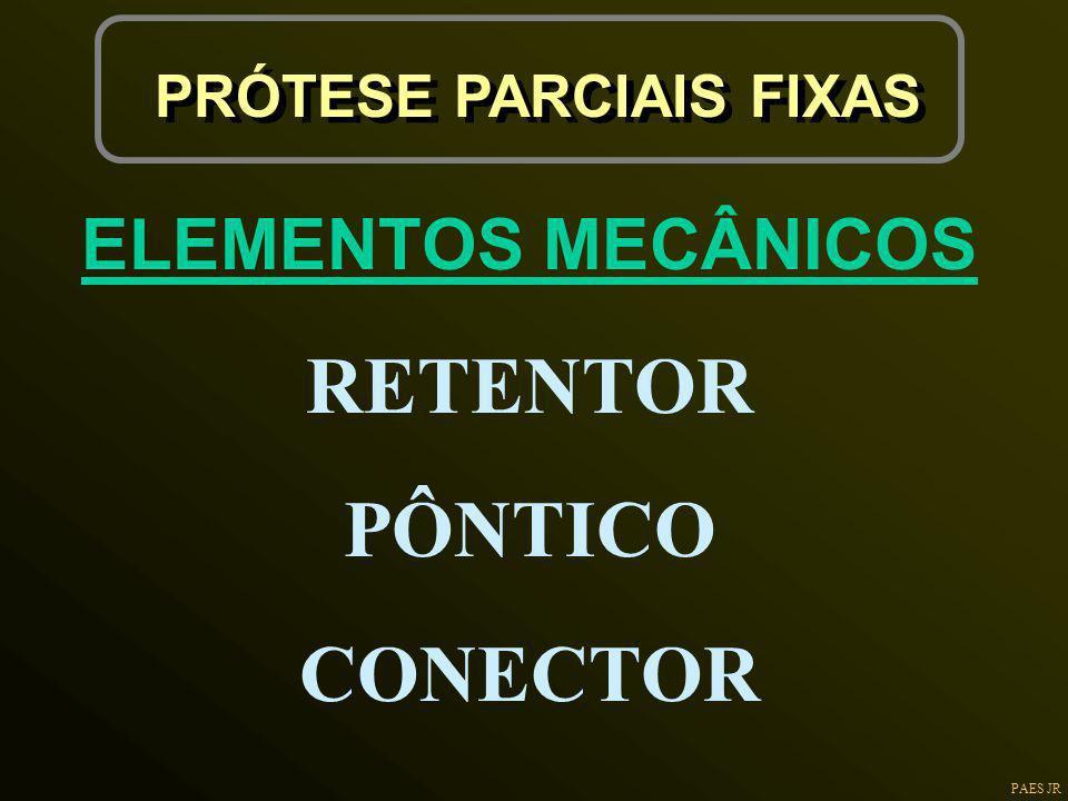 PAES JR PRÓTESE PARCIAIS FIXAS ELEMENTOS MECÂNICOS RETENTOR PÔNTICO CONECTOR