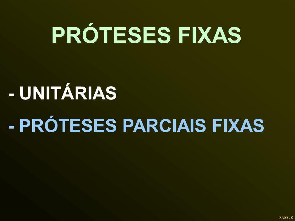 PAES JR - UNITÁRIAS - PRÓTESES PARCIAIS FIXAS PRÓTESES FIXAS