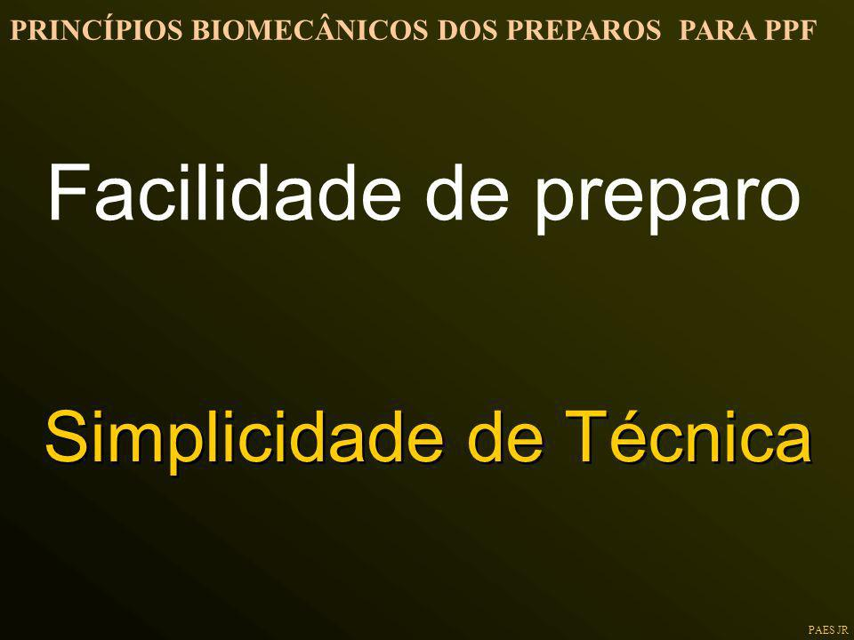 PAES JR Facilidade de preparo Simplicidade de Técnica PRINCÍPIOS BIOMECÂNICOS DOS PREPAROS PARA PPF