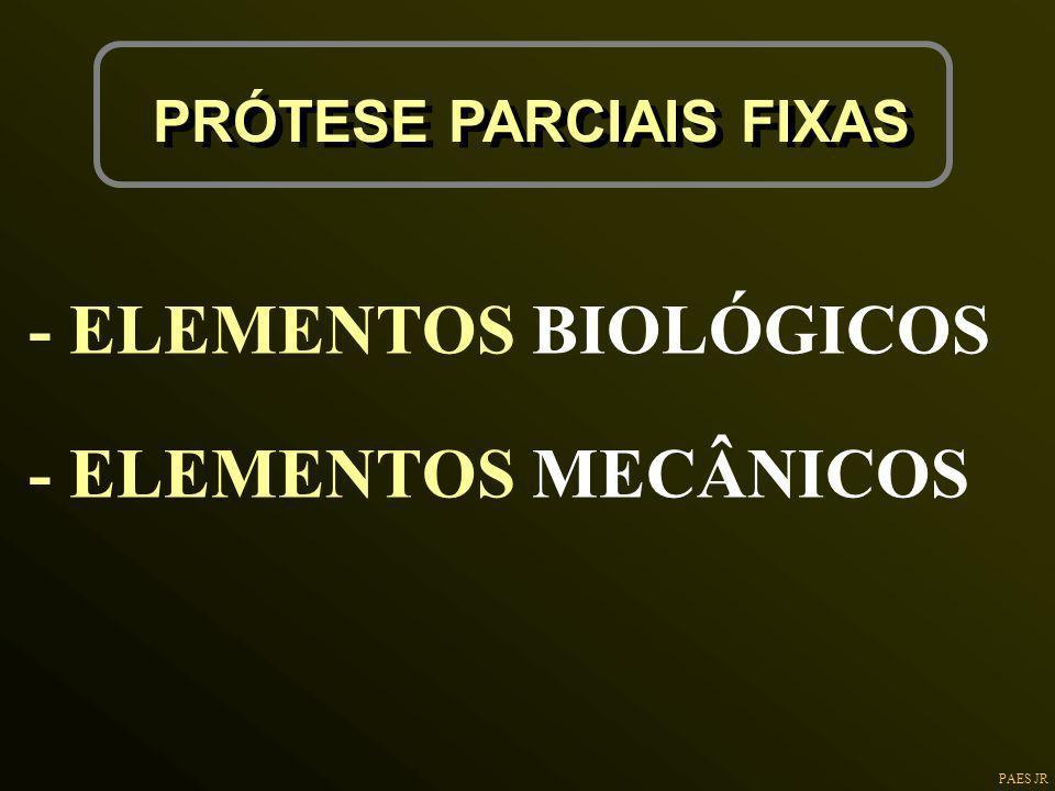 PAES JR PRÓTESE PARCIAIS FIXAS - ELEMENTOS BIOLÓGICOS - ELEMENTOS MECÂNICOS