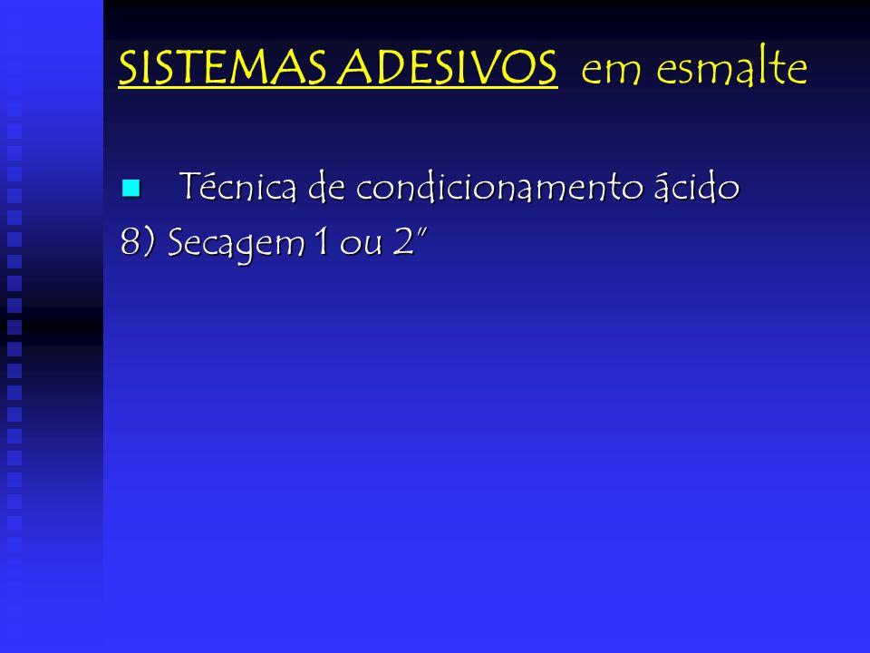 SISTEMAS ADESIVOS em esmalte Técnica de condicionamento ácido Técnica de condicionamento ácido 8) Secagem 1 ou 2