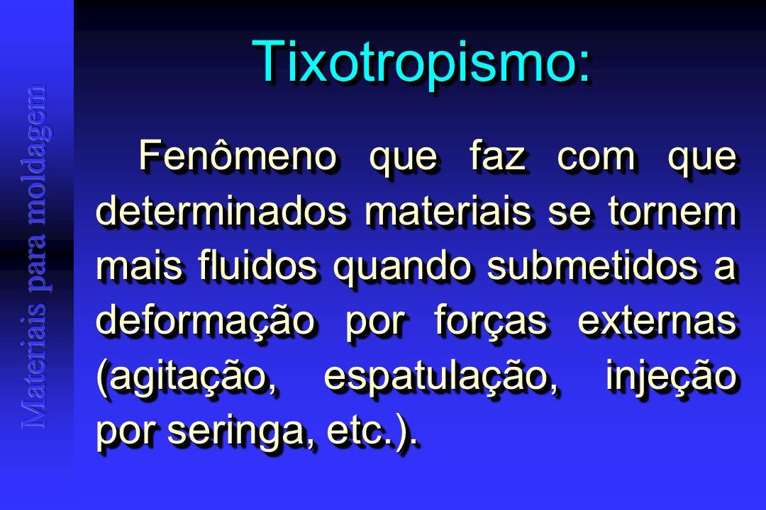 Tixotropismo:Tixotropismo: Fenômeno que faz com que determinados materiais se tornem mais fluidos quando submetidos a deformação por forças externas (agitação, espatulação, injeção por seringa, etc.).