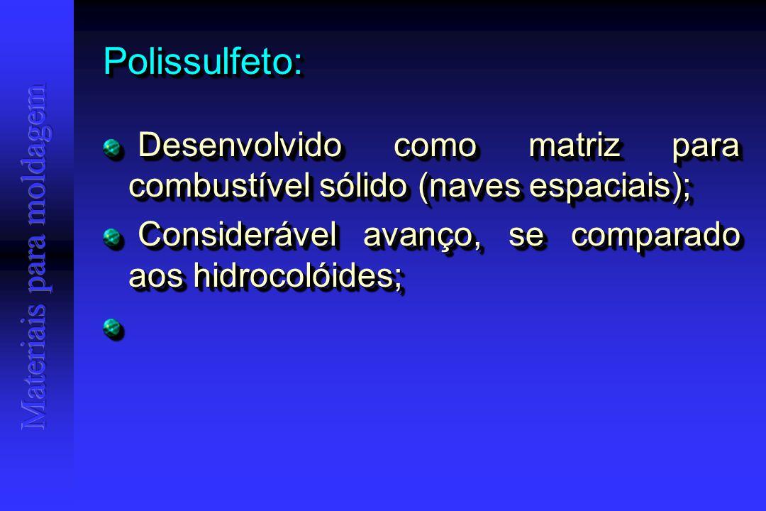 Desenvolvido como matriz para combustível sólido (naves espaciais); Desenvolvido como matriz para combustível sólido (naves espaciais); Considerável avanço, se comparado aos hidrocolóides; Considerável avanço, se comparado aos hidrocolóides; Desenvolvido como matriz para combustível sólido (naves espaciais); Desenvolvido como matriz para combustível sólido (naves espaciais); Considerável avanço, se comparado aos hidrocolóides; Considerável avanço, se comparado aos hidrocolóides; Polissulfeto:Polissulfeto: