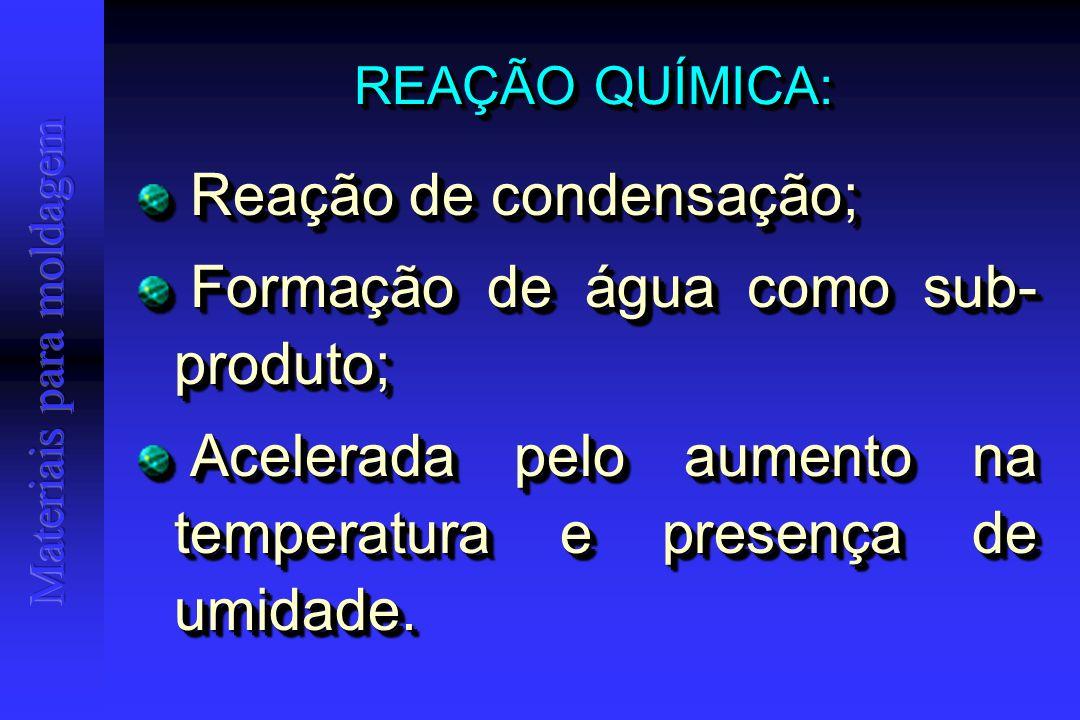 REAÇÃO QUÍMICA: Reação de condensação; Reação de condensação; Formação de água como sub- produto; Formação de água como sub- produto; Acelerada pelo aumento na temperatura e presença de umidade.