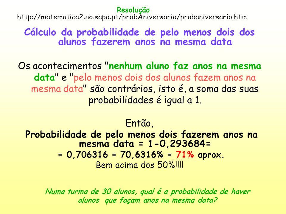 Resolução Cálculo da probabilidade de pelo menos dois dos alunos fazerem anos na mesma data Os acontecimentos