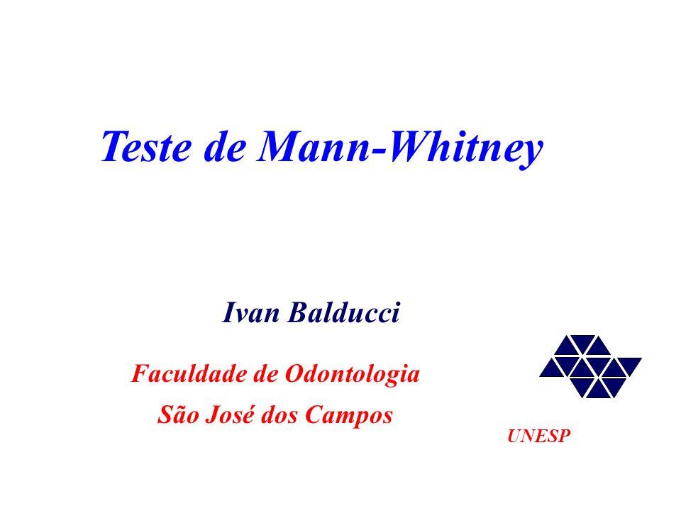 Teste de Mann-Whitney UNESP Ivan Balducci Faculdade de Odontologia São José dos Campos