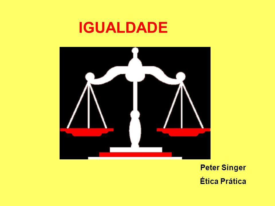 IGUALDADE Peter Singer Ética Prática