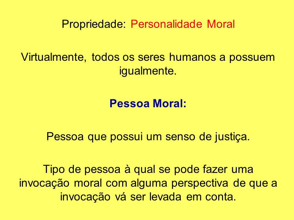 Propriedade: Personalidade Moral Virtualmente, todos os seres humanos a possuem igualmente. Pessoa Moral: Pessoa que possui um senso de justiça. Tipo