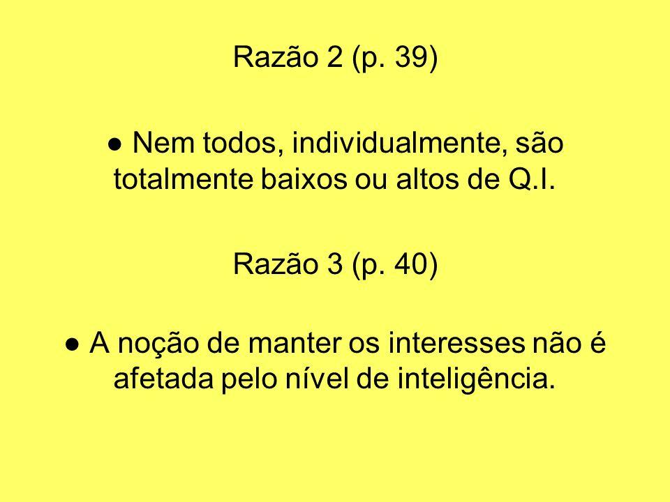 Razão 2 (p. 39) Nem todos, individualmente, são totalmente baixos ou altos de Q.I. Razão 3 (p. 40) A noção de manter os interesses não é afetada pelo