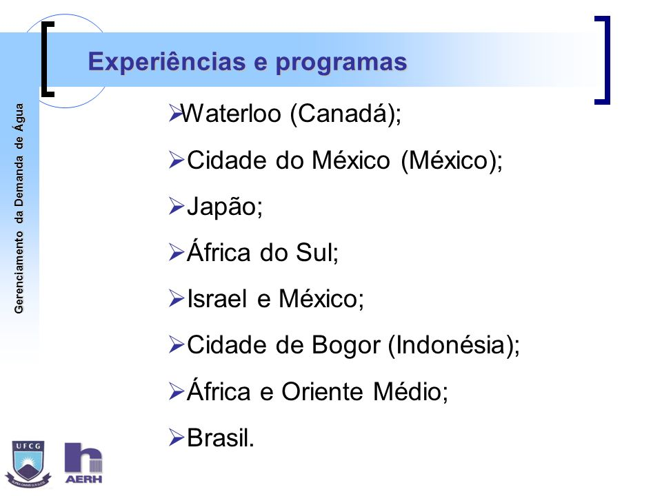Gerenciamento da Demanda de Água Experiências e programas Waterloo (Canadá); Cidade do México (México); Japão; África do Sul; Israel e México; Cidade