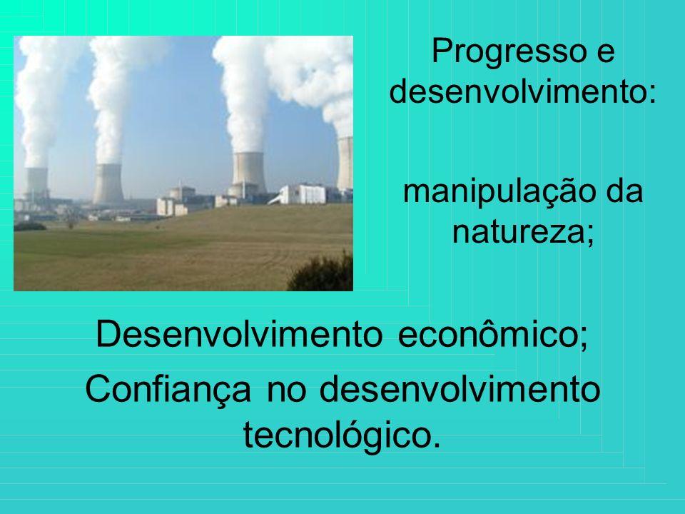 Progresso e desenvolvimento: manipulação da natureza; Desenvolvimento econômico; Confiança no desenvolvimento tecnológico.