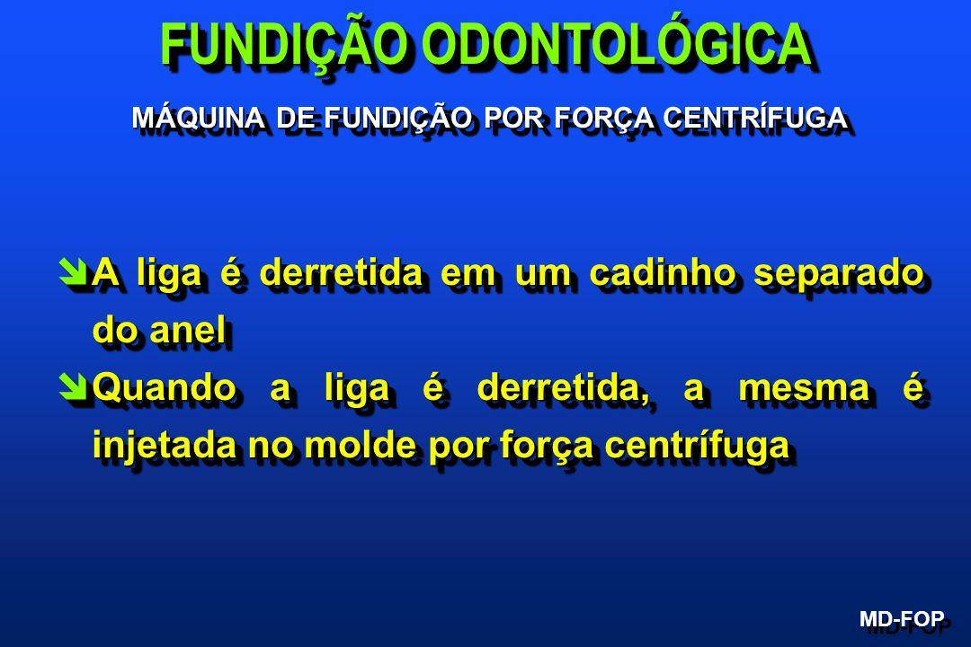 MÁQUINA DE FUNDIÇÃO POR FORÇA CENTRÍFUGA MD-FOP FUNDIÇÃO ODONTOLÓGICA îA liga é derretida em um cadinho separado do anel îQuando a liga é derretida, a