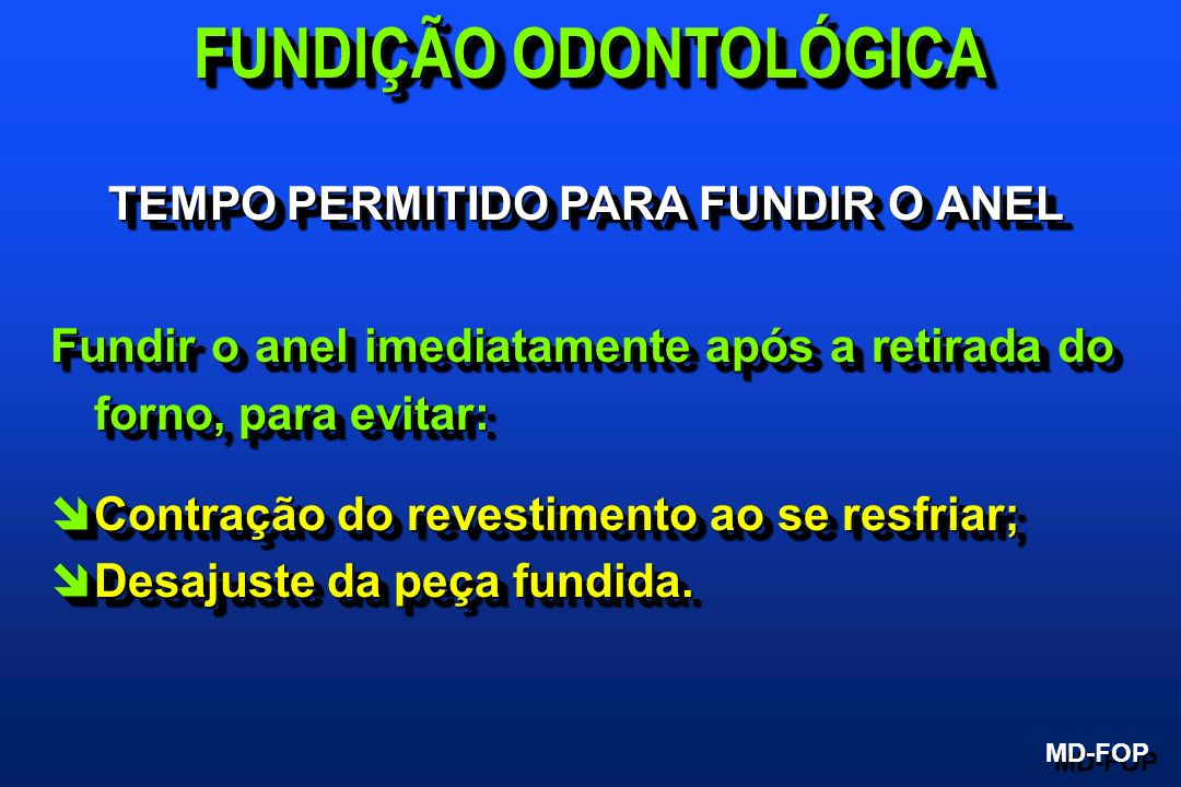 TEMPO PERMITIDO PARA FUNDIR O ANEL Fundir o anel imediatamente após a retirada do forno, para evitar: îContração do revestimento ao se resfriar; îDesa
