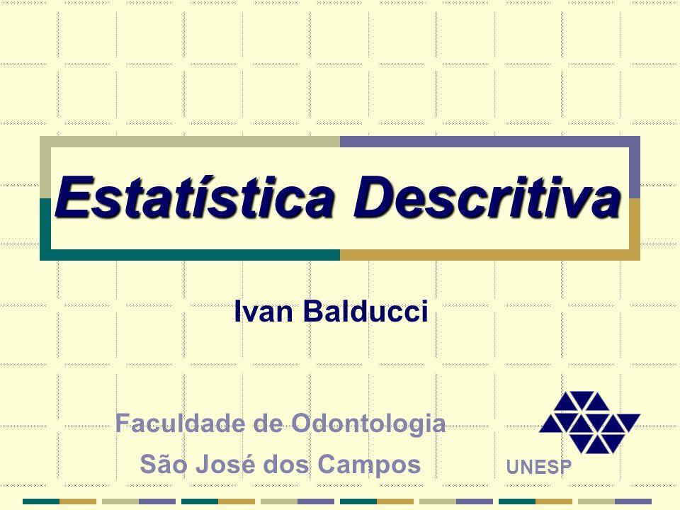 Estatística Descritiva Faculdade de Odontologia São José dos Campos UNESP Ivan Balducci
