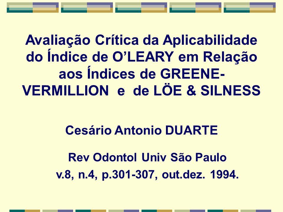 Avaliação Crítica da Aplicabilidade do Índice de OLEARY em Relação aos Índices de GREENE- VERMILLION e de LÖE & SILNESS Rev Odontol Univ São Paulo v.8, n.4, p.301-307, out.dez.