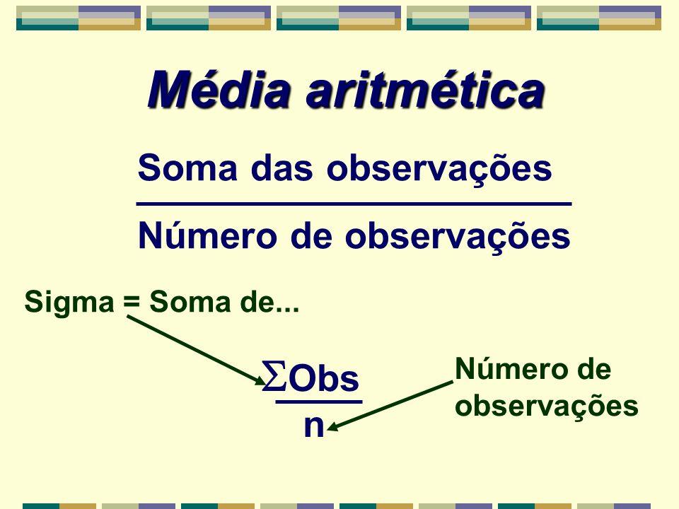 Média aritmética Obs n Sigma = Soma de... Número de observações Soma das observações Número de observações
