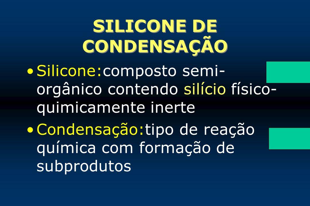 SILICONE DE CONDENSAÇÃO Silicone:composto semi- orgânico contendo silício físico- quimicamente inerte Condensação:tipo de reação química com formação