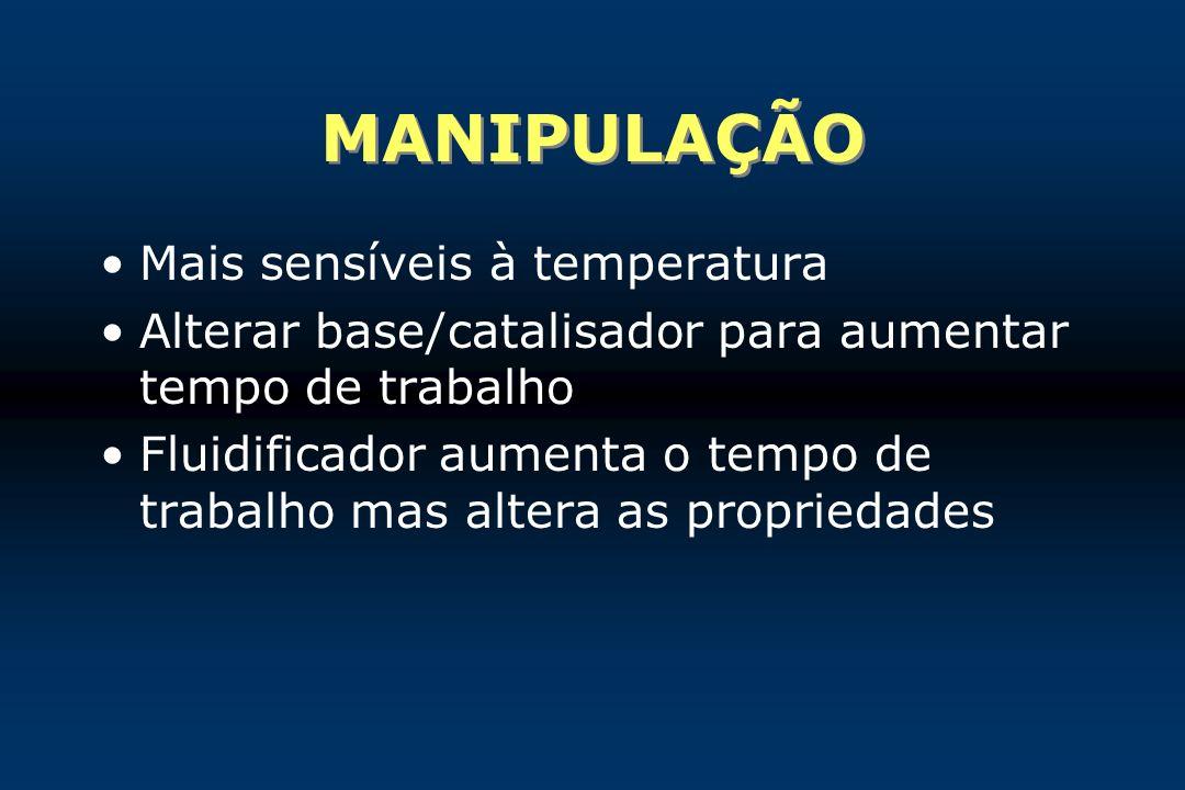 MANIPULAÇÃO Mais sensíveis à temperatura Alterar base/catalisador para aumentar tempo de trabalho Fluidificador aumenta o tempo de trabalho mas altera