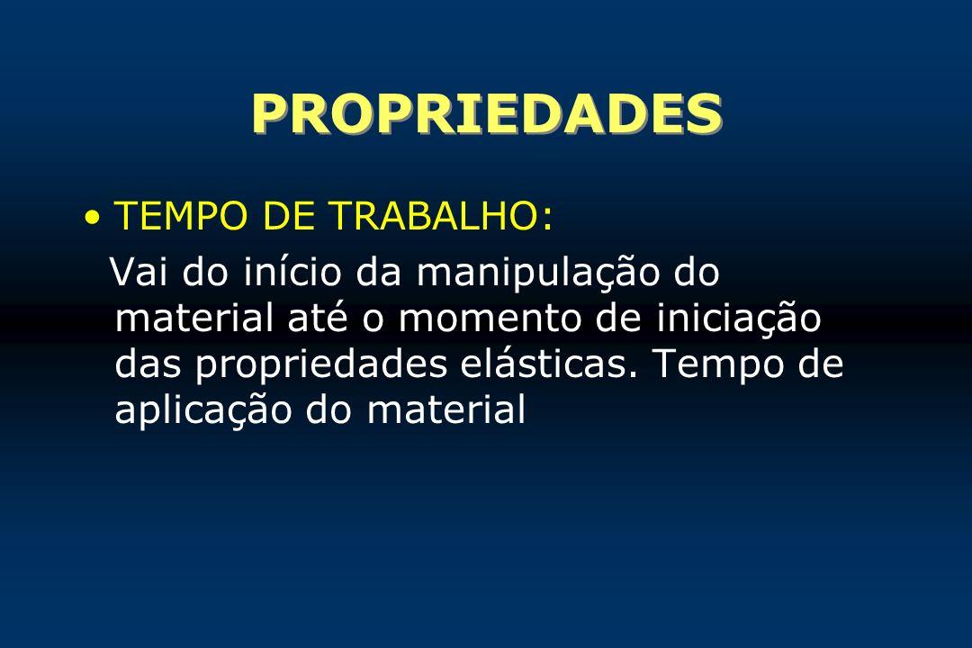 PROPRIEDADES TEMPO DE TRABALHO: Vai do início da manipulação do material até o momento de iniciação das propriedades elásticas. Tempo de aplicação do