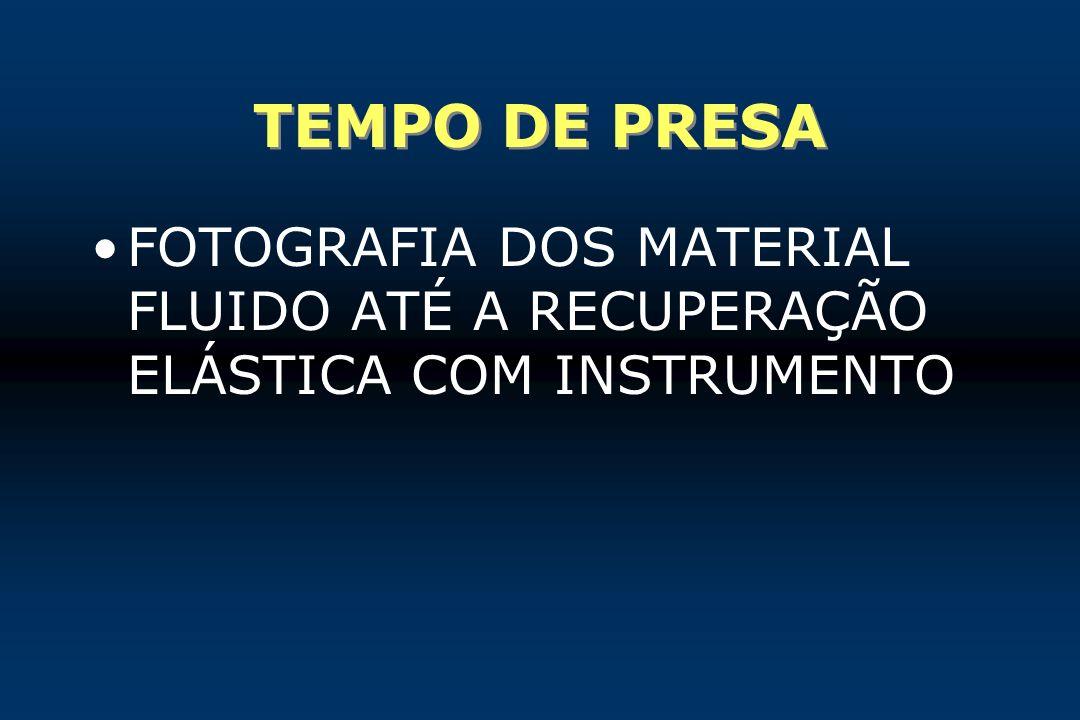 TEMPO DE PRESA FOTOGRAFIA DOS MATERIAL FLUIDO ATÉ A RECUPERAÇÃO ELÁSTICA COM INSTRUMENTO