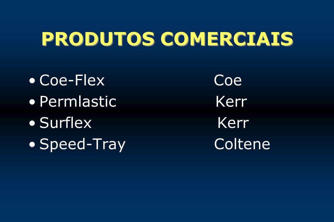 PRODUTOS COMERCIAIS Coe-Flex Coe Permlastic Kerr Surflex Kerr Speed-Tray Coltene