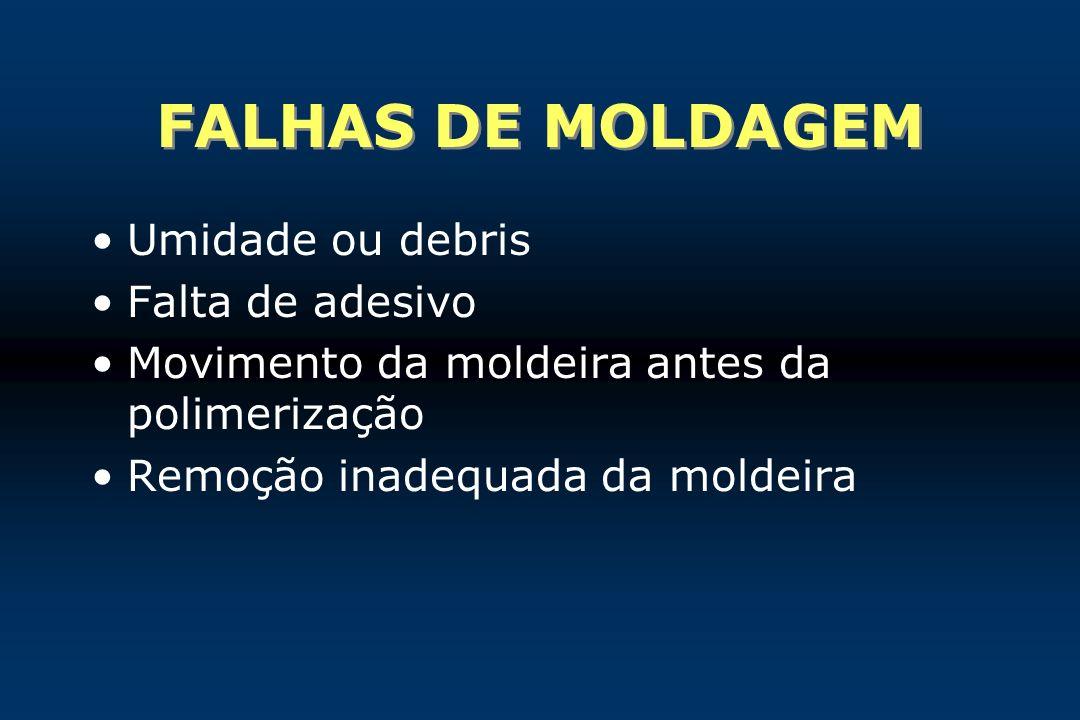 FALHAS DE MOLDAGEM Umidade ou debris Falta de adesivo Movimento da moldeira antes da polimerização Remoção inadequada da moldeira
