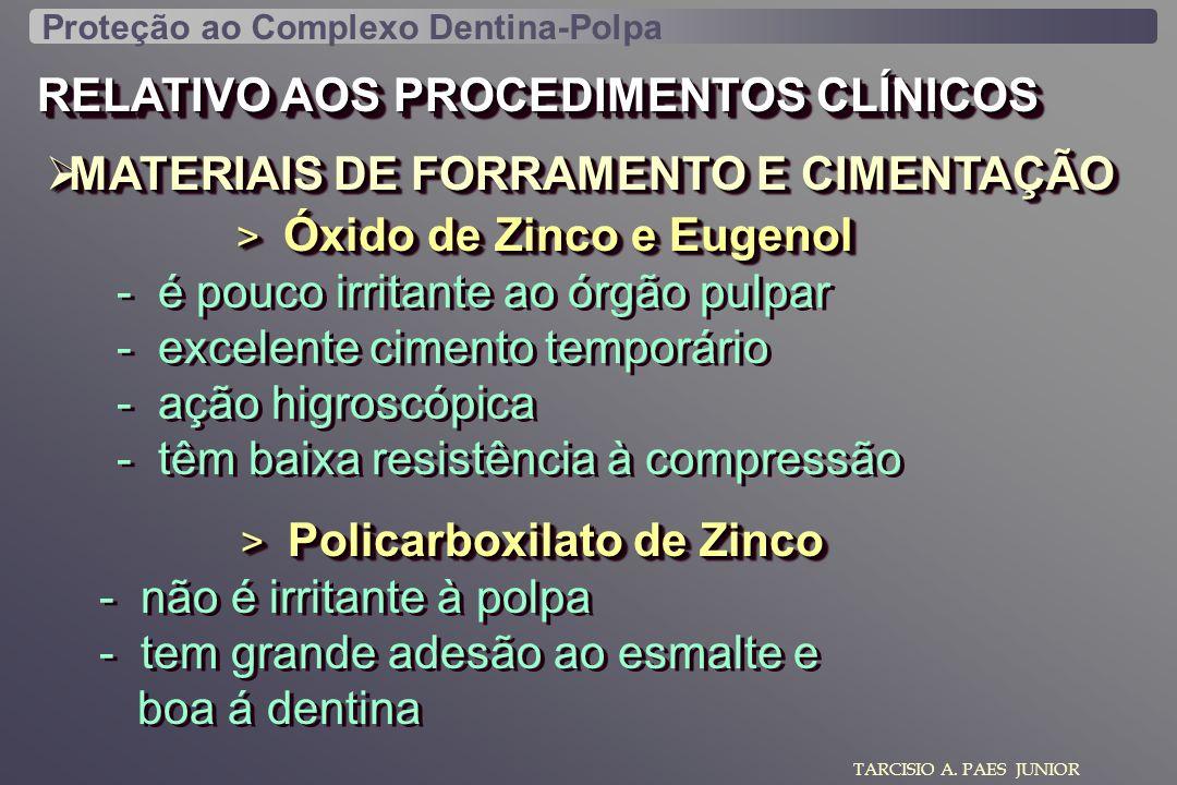 RELATIVO AOS PROCEDIMENTOS CLÍNICOS MATERIAIS DE FORRAMENTO E CIMENTAÇÃO MATERIAIS DE FORRAMENTO E CIMENTAÇÃO TARCISIO A. PAES JUNIOR > Óxido de Zinco