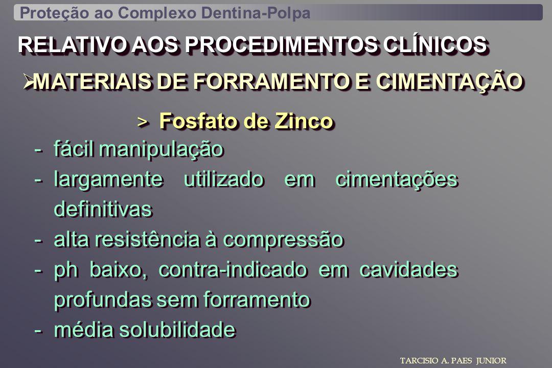 RELATIVO AOS PROCEDIMENTOS CLÍNICOS MATERIAIS DE FORRAMENTO E CIMENTAÇÃO MATERIAIS DE FORRAMENTO E CIMENTAÇÃO TARCISIO A. PAES JUNIOR > Fosfato de Zin