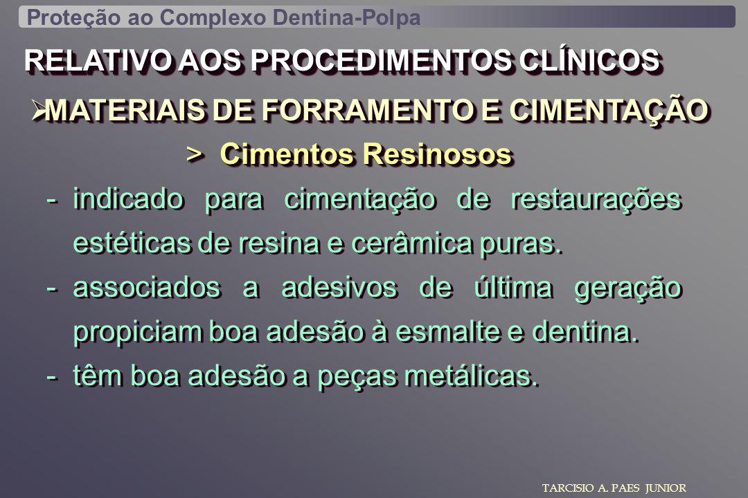 RELATIVO AOS PROCEDIMENTOS CLÍNICOS MATERIAIS DE FORRAMENTO E CIMENTAÇÃO MATERIAIS DE FORRAMENTO E CIMENTAÇÃO TARCISIO A. PAES JUNIOR > Cimentos Resin