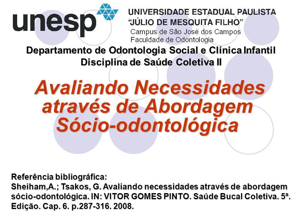 Departamento de Odontologia Social e Clínica Infantil Disciplina de Saúde Coletiva II Avaliando Necessidades através de Abordagem Sócio-odontológica A