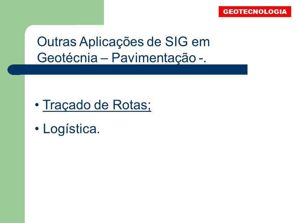 Outras Aplicações de SIG em Geotécnia – Pavimentação -. GEOTECNOLOGIA Traçado de Rotas; Logística.