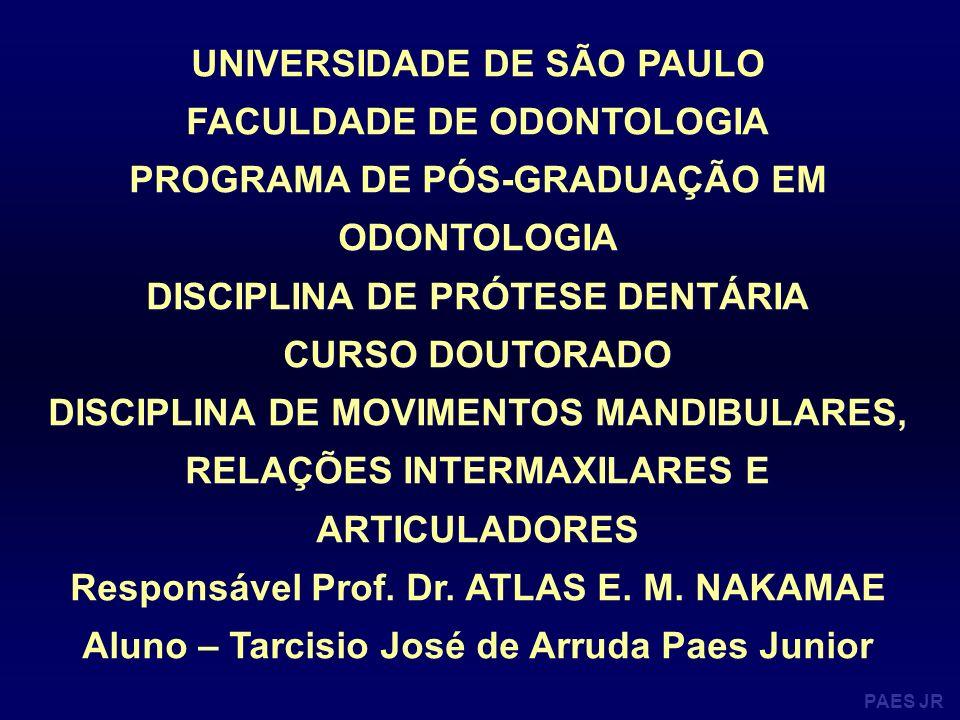 PAES JR UNIVERSIDADE DE SÃO PAULO FACULDADE DE ODONTOLOGIA PROGRAMA DE PÓS-GRADUAÇÃO EM ODONTOLOGIA DISCIPLINA DE PRÓTESE DENTÁRIA CURSO DOUTORADO DIS